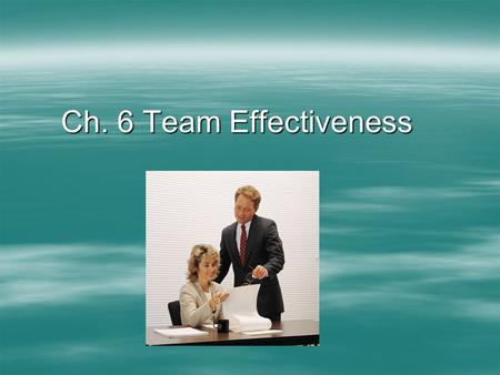 Ch. 6 Team Effectiveness. Here are some team building ideas, techniques, and tips you can try when managing teams in your situation.