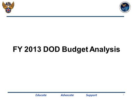 FY 2013 DOD Budget Analysis EducateAdvocateSupport 1.