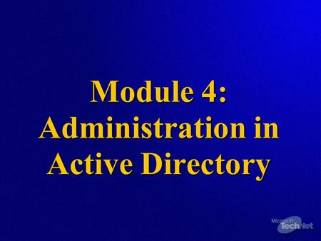 Module 4: Administration in Active Directory. Overview  Designing Active Directory to Delegate Administrative Authority Identifying Business Needs Identifying.