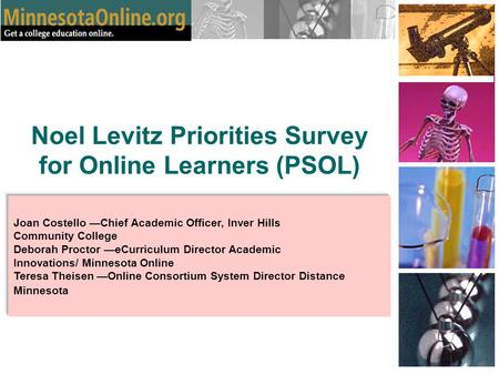 Noel Levitz Priorities Survey for Online Learners (PSOL) Joan Costello —Chief Academic Officer, Inver Hills Community College Deborah Proctor —eCurriculum.