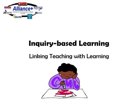Inquiry-based Learning Linking Teaching with Learning.