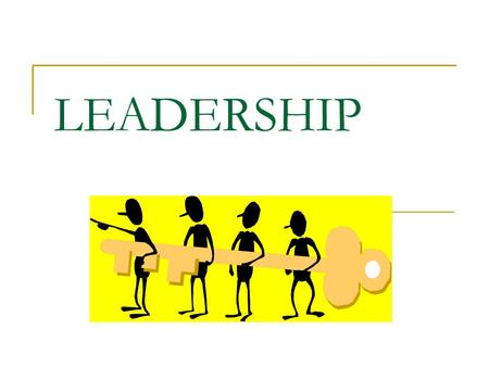 LEADERSHIP Leadership What is a leader? Who is a leader? Can I be a leader?