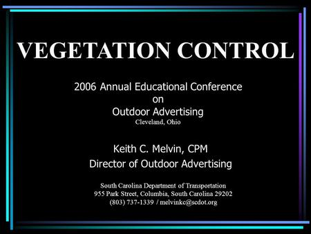 2006 Annual Educational Conference on Outdoor Advertising Cleveland, Ohio Keith C. Melvin, CPM Director of Outdoor Advertising South Carolina Department.