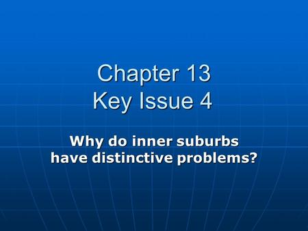 Chapter 13 Key Issue 4 Why do inner suburbs have distinctive problems?