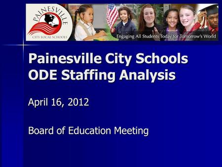 Painesville City Schools ODE Staffing Analysis April 16, 2012 Board of Education Meeting.