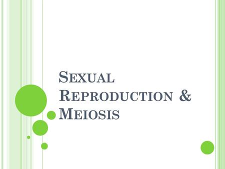 S EXUAL R EPRODUCTION & M EIOSIS. S EXUAL R EPRODUCTION During Sexual Reproduction, two sex cells (sperm & egg) come together Sperm are formed in male.