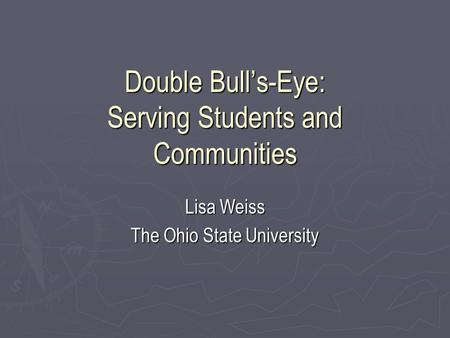Double Bull's-Eye: Serving Students and Communities Lisa Weiss The Ohio State University.