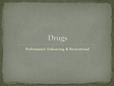 Performance Enhancing & Recreational. Most Sporting Governing Bodies (like FIFA, IOC, IAAF, IRB etc) have a list of Banned Substances. This means.