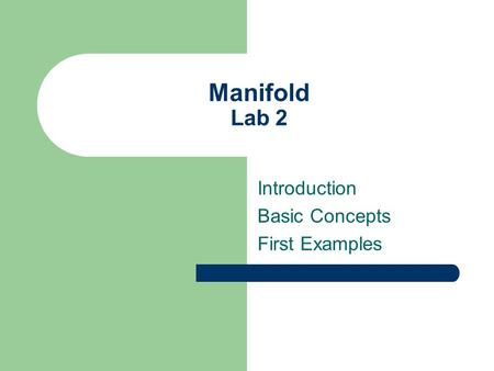 Manifold Lab 2 Introduction Basic Concepts First Examples.
