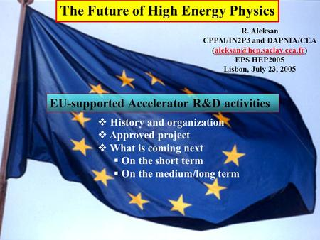 The Future of High Energy Physics R. Aleksan CPPM/IN2P3 and DAPNIA/CEA EPS HEP2005 Lisbon, July 23,