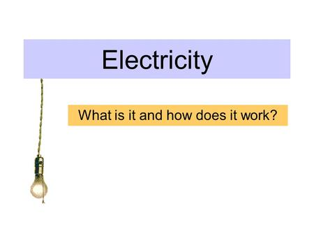 Electricity What is it and how does it work?. Some definitions to start with An electrical current is caused by the flow of negatively charged electrons.