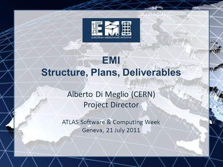 EMI INFSO-RI-261611 EMI Structure, Plans, Deliverables Alberto Di Meglio (CERN) Project Director ATLAS Software & Computing Week Geneva, 21 July 2011.