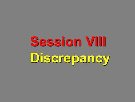 Session VIII Discrepancy. Presentation Objectives To acquire a general knowledge of the responsibilities of the Auxiliary on how discrepancies and verification.