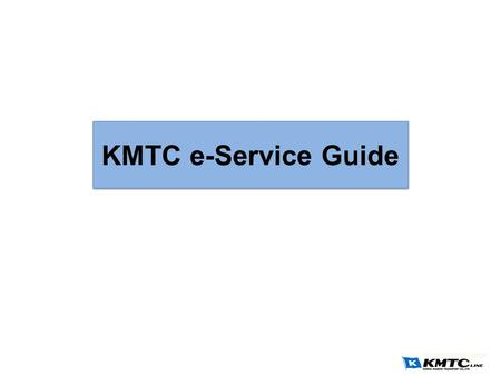 KMTC e-Service Guide. Contents I.RegistrationRegistration II.LoginLogin III.Main PageMain Page IV.Schedule Inquiry – i)Schedule Inquiry – i) Schedule.
