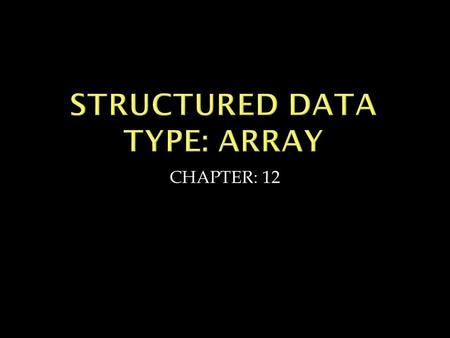 CHAPTER: 12. Array is a collection of variables of the same data type that are referenced by a common name. An Array of 10 Elements of type double.
