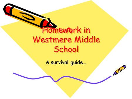 Homework in Westmere Middle School A survival guide…