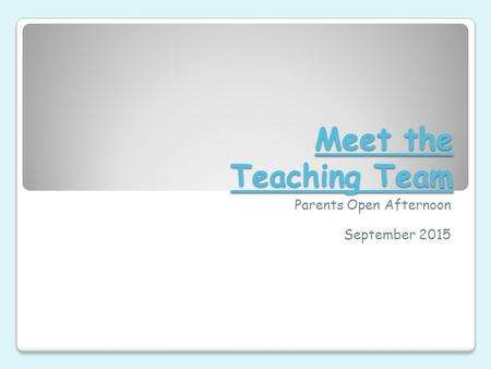 Meet the Teaching Team Parents Open Afternoon September 2015.