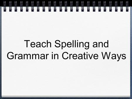 "Teach Spelling and Grammar in Creative Ways. Spelling Games ESL Grammar Games Targeted Searches ""verb board game"" Online Resources."