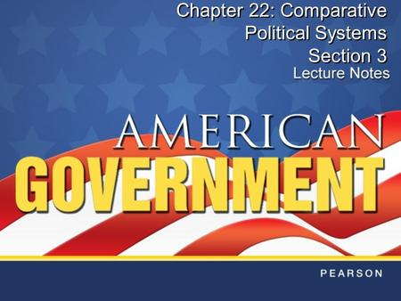 Chapter 22: Comparative Political Systems Section 3.