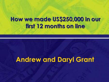 How we made US$250,000 in our first 12 months on line Andrew and Daryl Grant.