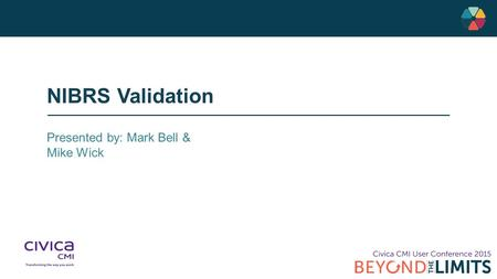 NIBRS Validation Presented by: Mark Bell & Mike Wick.