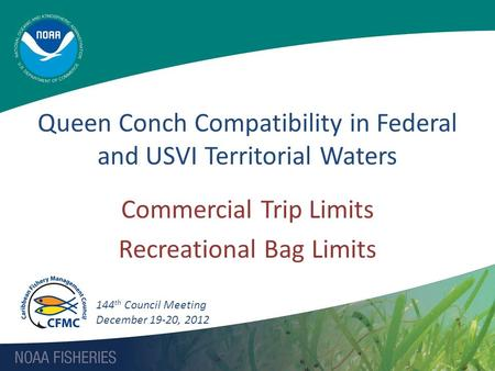 Commercial Trip Limits Recreational Bag Limits Queen Conch Compatibility in Federal and USVI Territorial Waters 144 th Council Meeting December 19-20,