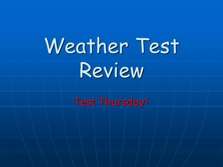 Weather Test Review Test Thursday! 1. Conduction D Direct transfer of heat from one substance to another.