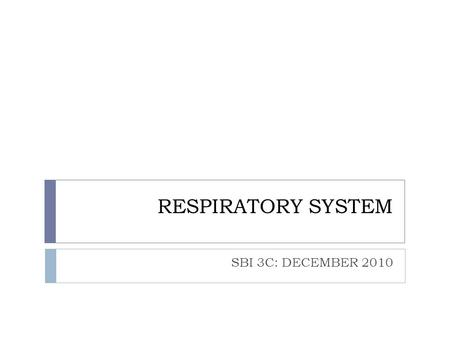 RESPIRATORY SYSTEM SBI 3C: DECEMBER 2010. RESPIRATION:  Humans take in oxygen and release carbon dioxide in a process called respiration  Oxygen then.