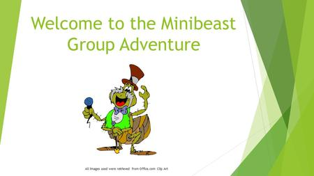 Welcome to the Minibeast Group Adventure All images used were retrieved from Office.com Clip Art.