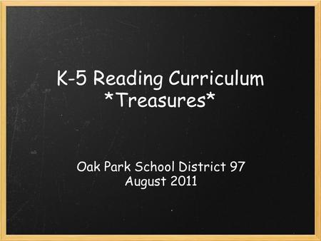 K-5 Reading Curriculum *Treasures* Oak Park School District 97 August 2011.