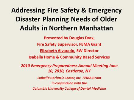 Addressing Fire Safety & Emergency Disaster Planning Needs of Older Adults in Northern Manhattan Presented by Douglas Drax, Fire Safety Supervisor, FEMA.