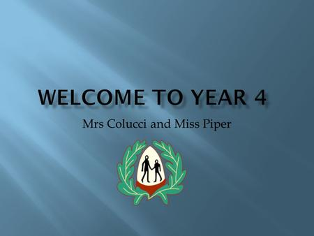 Mrs Colucci and Miss Piper  Miss Piper- Monday, Tuesday  Mrs Colucci- Wednesday, Thursday, Friday  Mrs Gordon- SENCO  Mrs Pearce- Headteacher  Mrs.