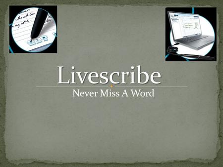 Never Miss A Word. History of pen and paper What is Livescribe? About Livescribe Technology behind Livescribe Livescribe includes….. Smartpen Livescribe.