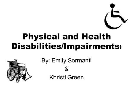 Physical and Health Disabilities/Impairments: