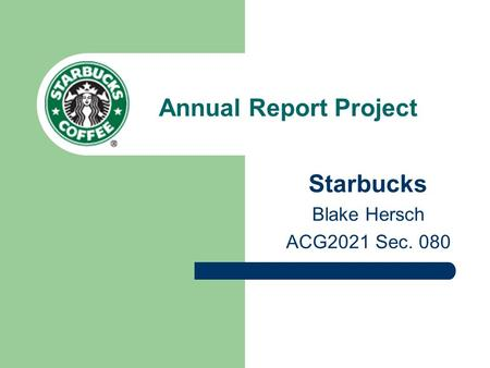 Annual Report Project Starbucks Blake Hersch ACG2021 Sec. 080.