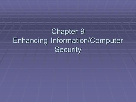 Chapter 9 Enhancing Information/Computer Security.