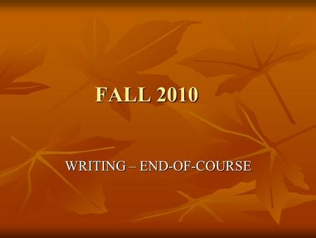 FALL 2010 WRITING – END-OF-COURSE. WHO MUST TEST:  ALL students enrolled in English 11  ALL Term Graduates who have not passed the writing test.