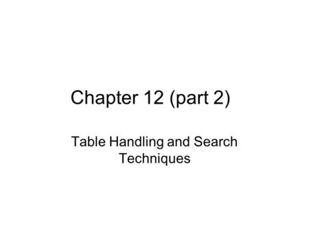 Chapter 12 (part 2) Table Handling and Search Techniques.