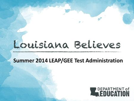 Summer 2014 LEAP/GEE Test Administration. 2 LEAP Series Summer Retest LEAP: For students in grade 4 or 8 that Did Not Pass GEE, LAA 2 (grades 10 and 11.