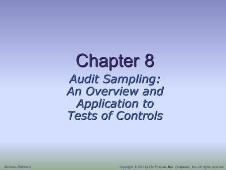Chapter 8 Audit Sampling: An Overview and Application to Tests of Controls McGraw-Hill/IrwinCopyright © 2012 by The McGraw-Hill Companies, Inc. All rights.