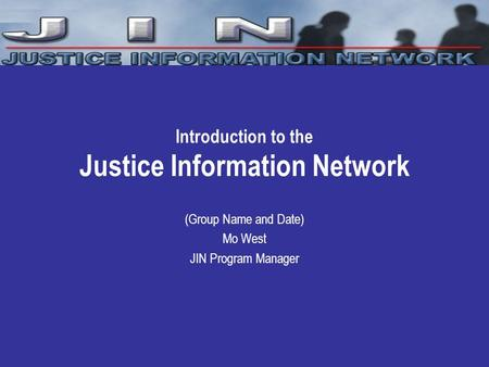 1 Introduction to the Justice Information Network (Group Name and Date) Mo West JIN Program Manager.