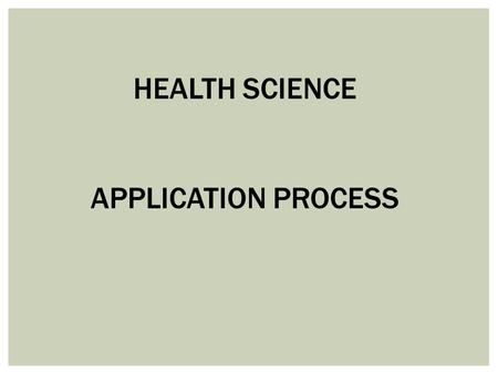HEALTH SCIENCE APPLICATION PROCESS. Health Science is the second course in the health science pathway. This course builds on the information learned in.