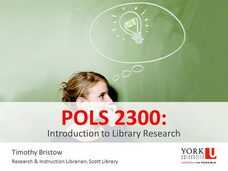 POLS 2300: Introduction to Library Research Timothy Bristow Research & Instruction Librarian, Scott Library.