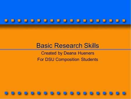 Basic Research Skills Created by Deana Hueners For DSU Composition Students.