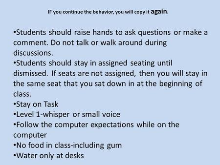 Students should raise hands to ask questions or make a comment. Do not talk or walk around during discussions. Students should stay in assigned seating.