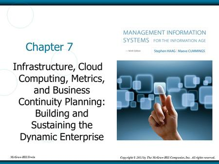 McGraw-Hill/Irwin Copyright © 2013 by The McGraw-Hill Companies, Inc. All rights reserved. Chapter 7 Infrastructure, Cloud Computing, Metrics, and Business.