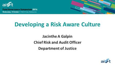 Developing a Risk Aware Culture Jacinthe A Galpin Chief Risk and Audit Officer Department of Justice.