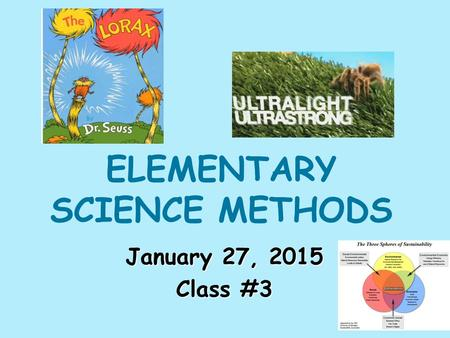 ELEMENTARY SCIENCE METHODS January 27, 2015 Class #3.