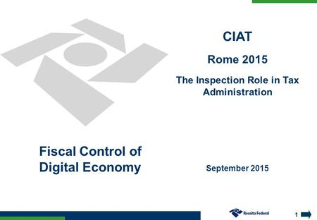 1 September 2015 CIAT Rome 2015 The Inspection Role in Tax Administration Fiscal Control of Digital Economy.