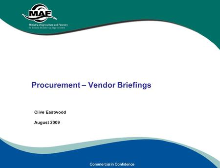 Procurement – Vendor Briefings Clive Eastwood August 2009 Commercial in Confidence.